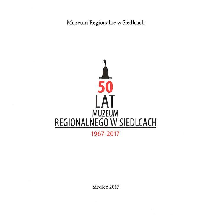 okładka książki 50 LAT MUZEUM REGIONALNEGO W SIEDLCACH 1967-2017