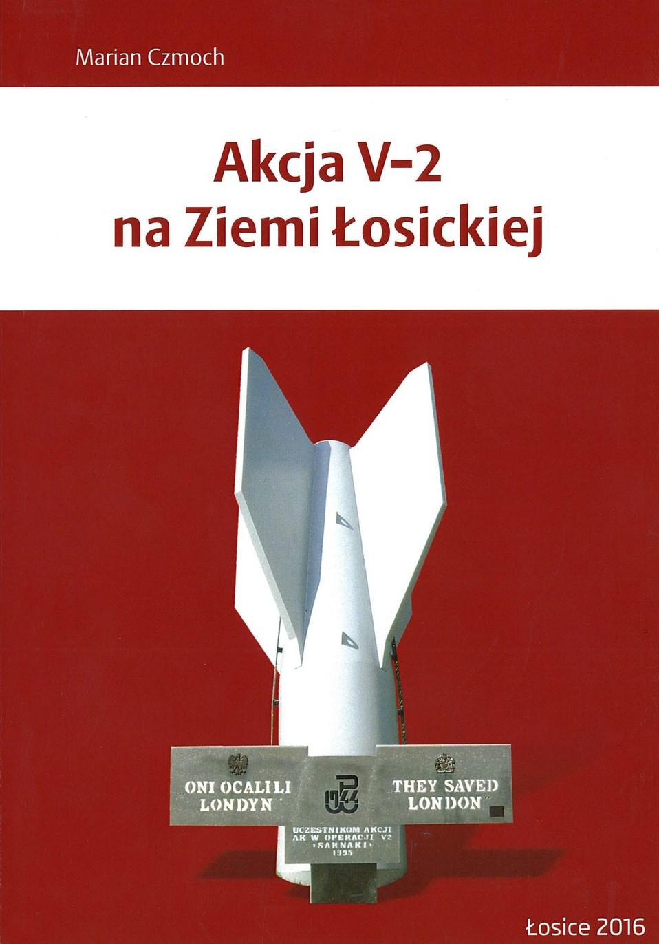 okładka książki AKCJA V-2 NA ZIEMI ŁOSICKIEJ , widok rakiety v2