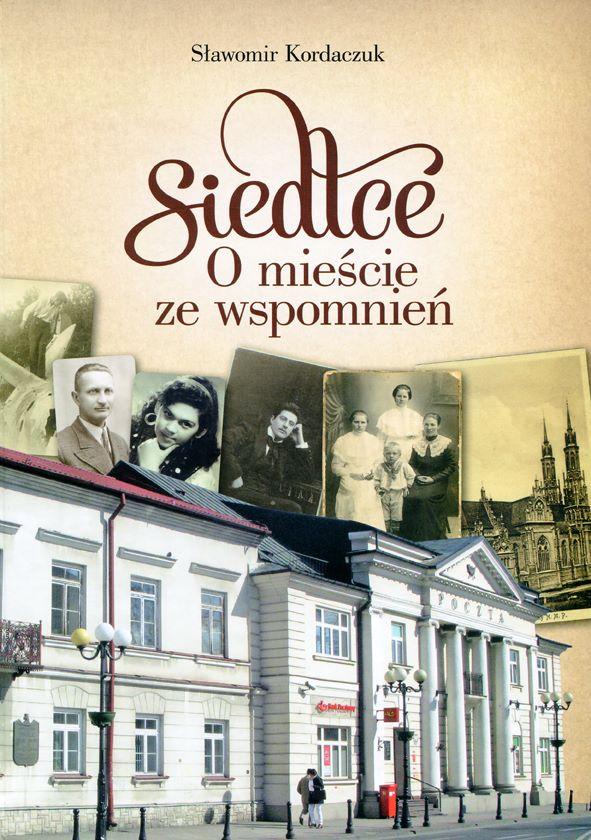 okładka książki SIEDLCE. O MIEŚCIE ZE WSPOMNIEŃ Sławomira Kordaczuka, widok na zabytkowy budynek prz yulicy Piłsudskiego w Siedlcach