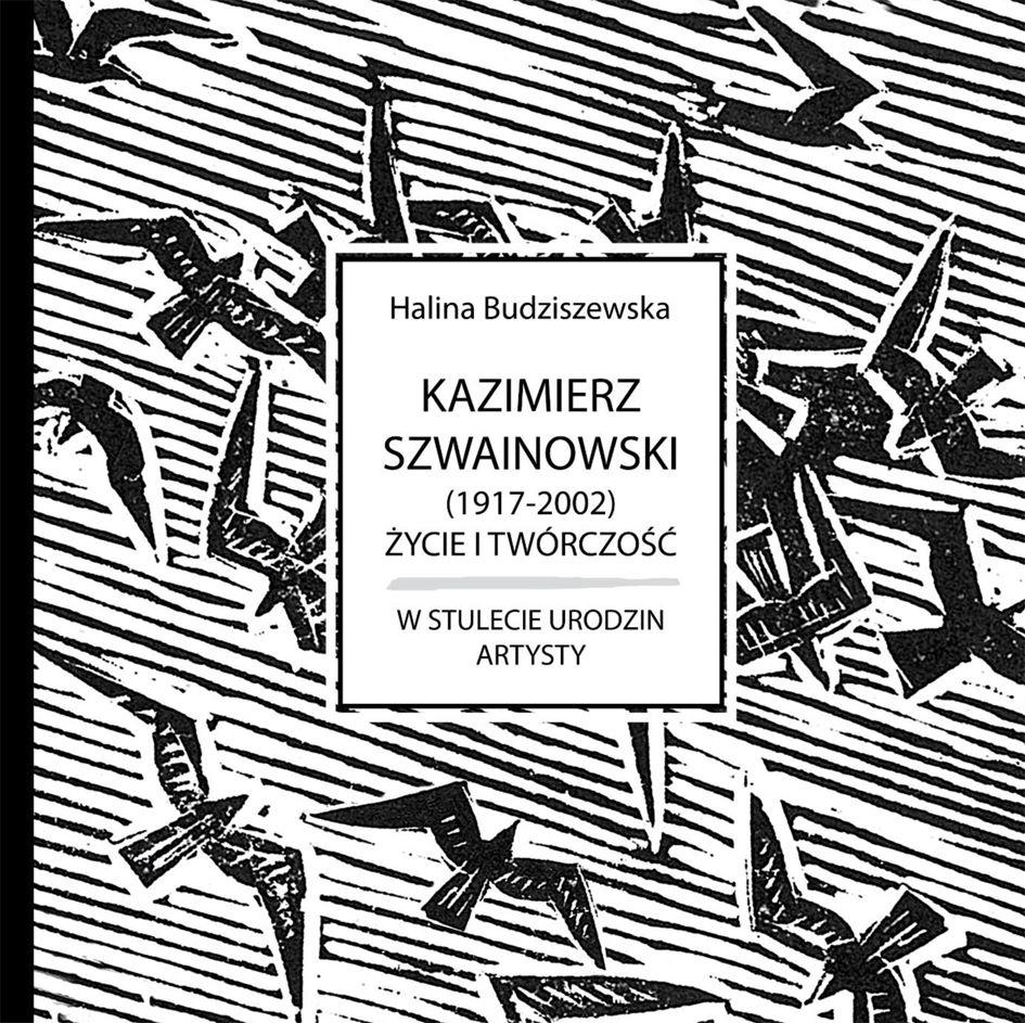 okładka książki KAZIMIERZ SZWAINOWSKI (1917-2002). ŻYCIE I TWÓRCZOŚĆ