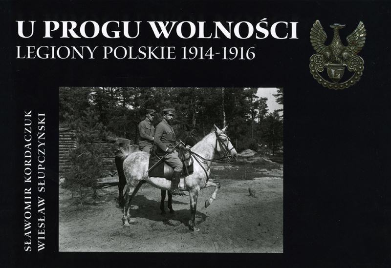 U PROGU WOLNOŚCI. LEGIONY POLSKIE 1914-1916 na zdjęciu legioniści na koniach