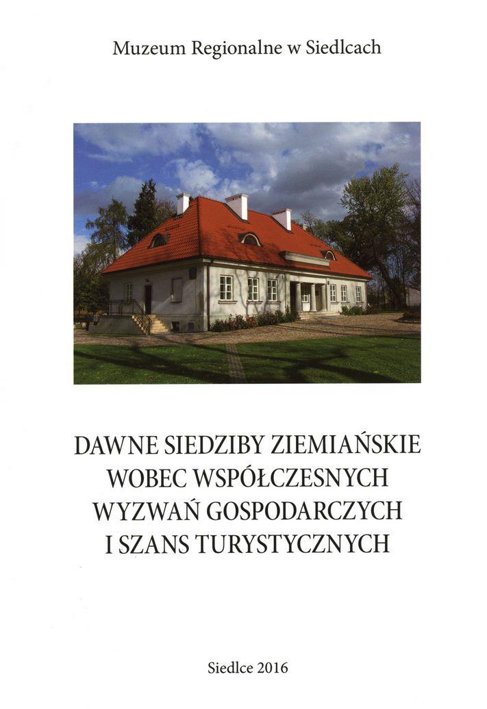 okładka książki DAWNE SIEDZIBY ZIEMIAŃSKIE WOBEC WYZWAŃ GOSPODARCZYCH I SZANS TURYSTYCZNYCH widok na budynek dworu w Dąbrowie