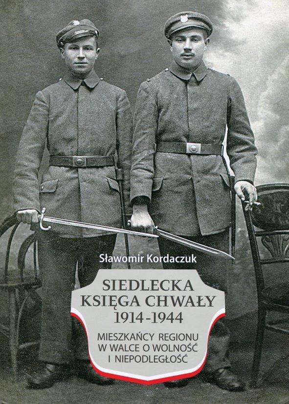 okładka książki SIEDLECKA KSIĘGA CHWAŁY 1914-1944. MIESZKAŃCY REGIONU W WALCE O WOLNOŚĆ I NIEPODLEGŁOŚĆ na zdjęciu dwaj żołnierze z szablami