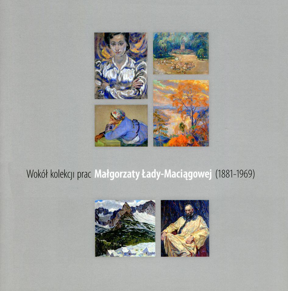 okładka katalogu WOKÓŁ KOLEKCJI PRAC MAŁGORZATY ŁADY-MACIĄGOWEJ (1881-1969)