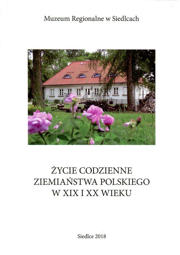 okładka książki ŻYCIE CODZIENNE ZIEMIAŃSTWA POLSKIEGO W XIX I XX WIEKU
